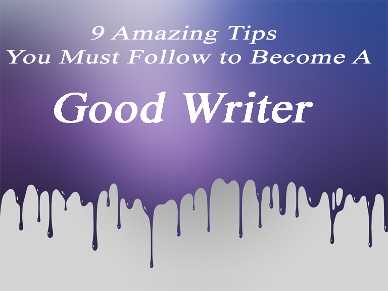 become-a-good-writer-with-these-9-amazing-tips